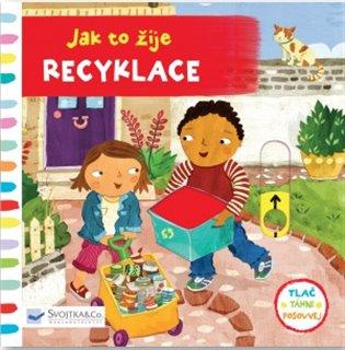Jak to žije - Recyklace:Tlač, táhni, posouvej - - | Booksquad.ink