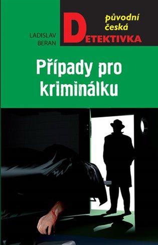 Případy pro kriminálku - Ladislav Beran | Booksquad.ink