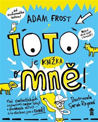 Toto je knížka o mně! - Adam Frost | Booksquad.ink