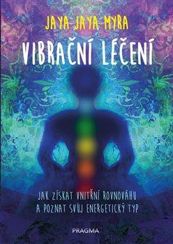 Vibrační léčení - Jak získat vnitřní rovnováhu a poznat svůj energetický typ