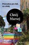 CHTĚJ MARSEJ - PRŮVODCE PRO LIDI, CO CHT