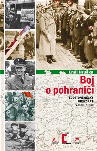 Boj o pohraničí:Sudetoněmecký Freikorps v roce 1938 - Emil Hruška | Booksquad.ink