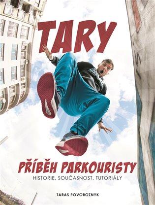 Tary: příběh parkouristy:Historie, současnost, tutoriály - Martin Jaroš, | Booksquad.ink