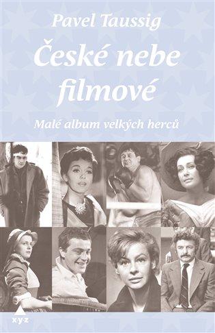 České nebe filmové:Filmové nebe české není velké, ale je hezké - Pavel Taussig | Booksquad.ink