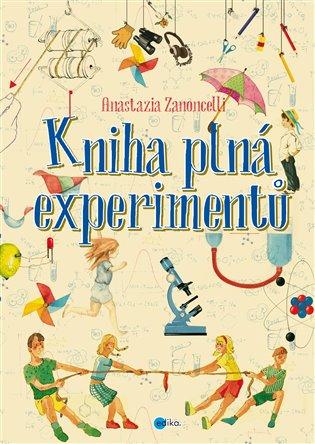 Kniha plná experimentů - Anastasia Zanoncelli | Booksquad.ink