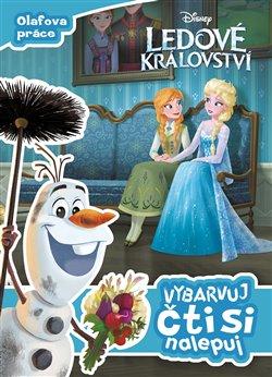 Obálka titulu Ledové království - Olafova práce - Vybarvuj, čti si, nalepuj