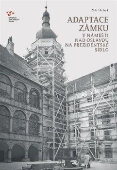 Obálka titulu Adaptace zámku v Náměšti nad Oslavou  na prezidentské sídlo