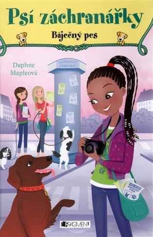 Psí záchranářky - Báječný pes - Daphne Mapleová | Booksquad.ink