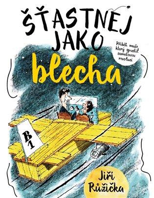 Šťastnej jako blecha:Příběh muže, který spustil sametovou revoluci - Jiří Růžička | Booksquad.ink