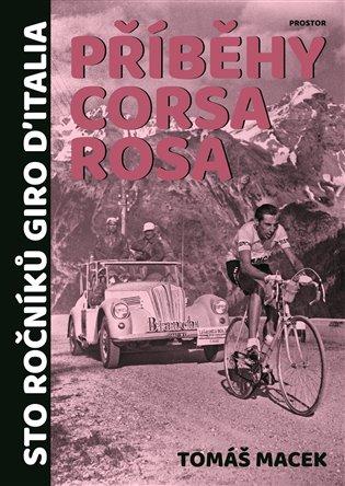 Příběhy Corsa rosa:Sto ročníků Giro d'Italia - Tomáš Macek | Booksquad.ink