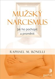 Mužský narcismus - Jak ho pochopit a proměnit