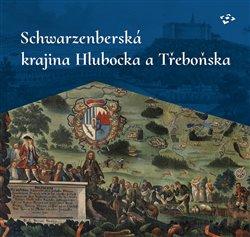 Obálka titulu Schwarzenberská krajina Hlubocka a Třeboňska