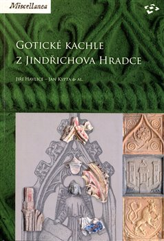 Obálka titulu Gotické kachle z Jindřichova Hradce