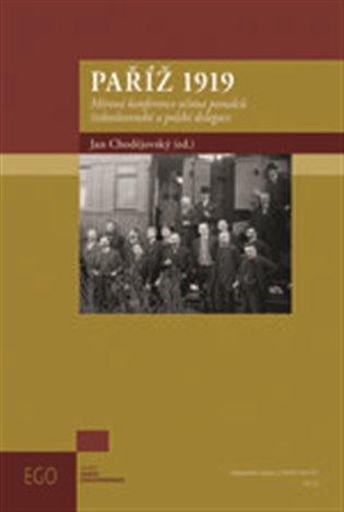 Paříž 1919:Mírová konference očima poradců československé a polské delegace - Jan Chodějovský (ed.)   Booksquad.ink