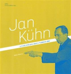 Obálka titulu Jan Kühn a trvalý otisk jeho sborů v hudebním dění