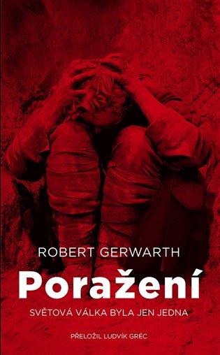 Poražení:Světová válka byla jen jedna - Robert Gerwarth | Booksquad.ink