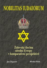 Nobilitas Iudaeorum - Židovská šlechta střední Evropy v komperativní