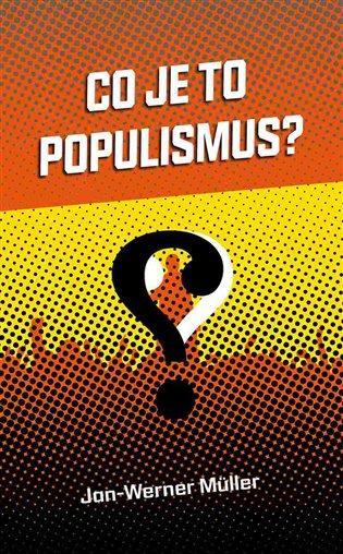 Co je to populismus? - Jan-Werner Müller | Booksquad.ink