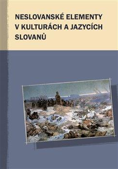 Obálka titulu Neslovanské elementy v kulturách a jazycích Slovanů