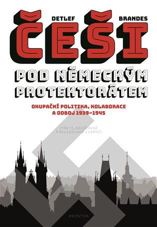 Češi pod německým protektorátem:Okupační politika, kolaborace a odboj 1939–1945 - Detlef Brandes   Replicamaglie.com