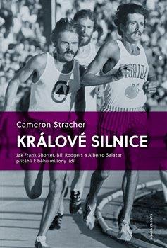 Králové silnice. Jak Frank Shorter, Bill Rodgers a Alberto Salazar přitáhli k běhu miliony lidí - Cameron Stracher