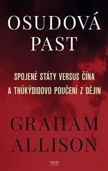 Osudová past. Spojené státy versus Čína a Thúkýdidovo poučení z dějin - Graham Allison