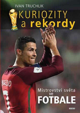 Kuriozity a rekordy MS ve fotbale - Ivan Truchlik   Booksquad.ink