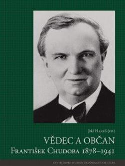 Obálka titulu Vědec a občan František Chudoba 1878–1941