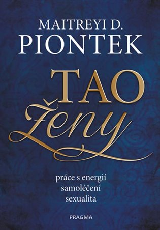 Tao ženy:Práce s energií, samoléčíní, sexualita - Maitreyi D. Piontek | Booksquad.ink