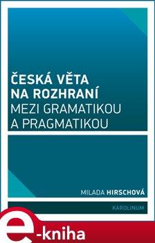 Obálka titulu Česká věta na rozhraní mezi gramatikou a pragmatikou