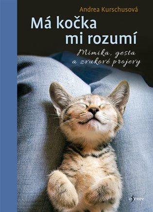 Má kočka mi rozumí:Mimika, gesta a zvukové projevy - Andrea Kurschusová   Booksquad.ink