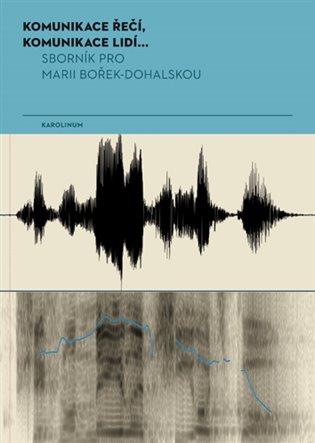 Komunikace řečí, komunikace lidí...:Sborník pro Marii Bořek-Dohalskou - Jana Vlčková-Mejvaldová | Booksquad.ink
