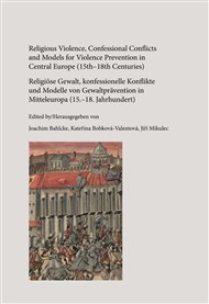 Religious Violence, Confessional Conflicts and Models for Violence Prevention in Central Europe (15th–18th Centuries)