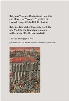 Obálka titulu Religious Violence, Confessional Conflicts and Models for Violence Prevention in Central Europe (15th–18th Centuries)
