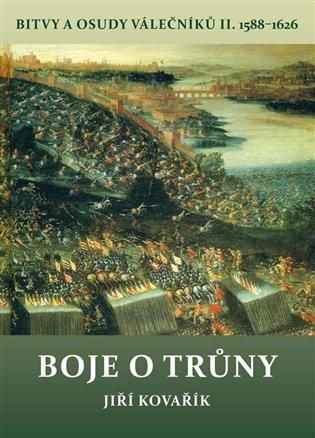Boje o trůny:Bitvy a osudy válečníkůII. 1588-1626 - Jiří Kovařík | Booksquad.ink