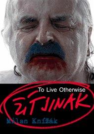 Milan Knížák - Žít jinak