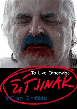 Obálka titulu Milan Knížák - Žít jinak