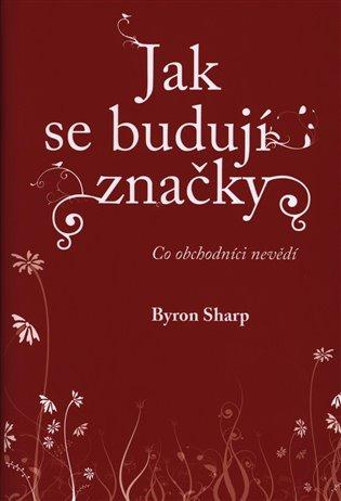 Jak se budují značky - Byron Sharp | Booksquad.ink