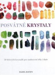 Posvátné krystaly: 50 léčivých krystalů pro uzdravení těla i duše