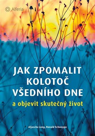 Jak zpomalit kolotoč všedního dne:a objevit skutečný život - Aljoscha Long, | Booksquad.ink