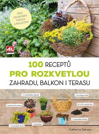 100 receptů pro rozkvetlou zahradu, balkon i terasu - Catherine Delvaux | Booksquad.ink