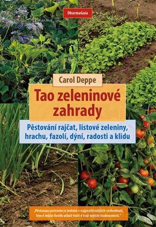 Tao zeleninové zahrady:Pěstování rajčat, listové zeleniny, hrachu, fazolí, dýní, radosti a klidu - Carol Deppe | Booksquad.ink