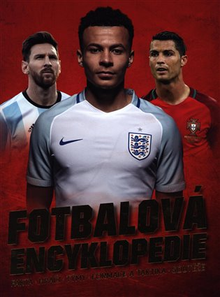 Fotbalová encyklopedie:fakta - hráči - týmy - formace a taktika - soutěže - Clive Gifford | Booksquad.ink