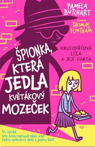 Špionka, která jedla květákový mozeček:Krutopřísná líiza a její parta 2 - Pamela Butchart   Booksquad.ink