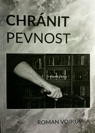 Chránit pevnost - Roman Vojkůvka | Booksquad.ink