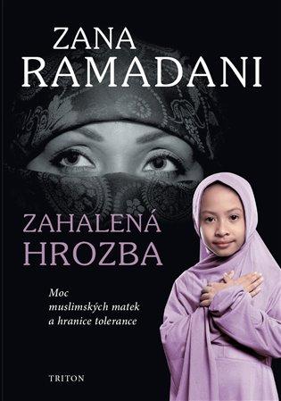 Zahalená hrozba:Moc muslimských matek a hranice tolerance - Zana Ramadani | Booksquad.ink