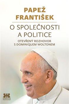 Obálka titulu Papež František: O společnosti a politice
