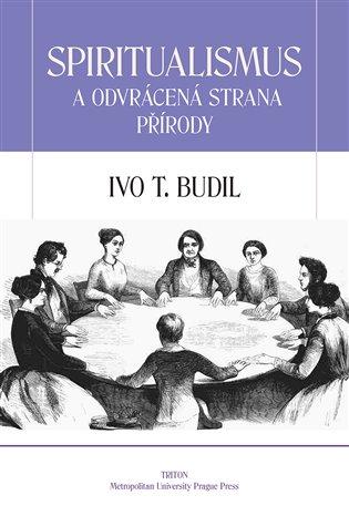 Spiritualismus a odvrácená strana přírody - Ivo T. Budil | Booksquad.ink