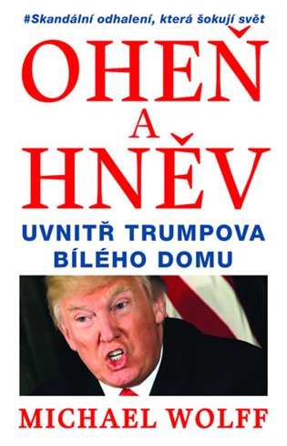 Oheň a hněv:Uvnitř Trumpova Bílého domu - Michael Wolff | Booksquad.ink