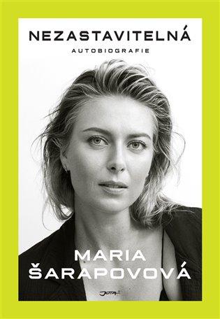 Nezastavitelná - Maria Šarapovová | Booksquad.ink